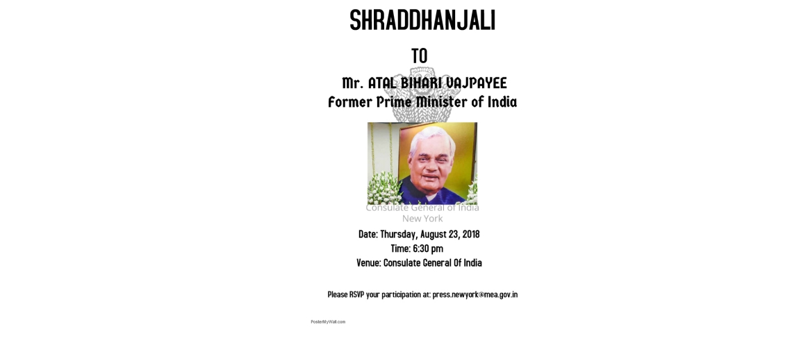 Shraddhanjali to Former Prime Minister of India, Mr. Atal Bihari Vajpayee, to be held at the Consulate on August 23 , 2018